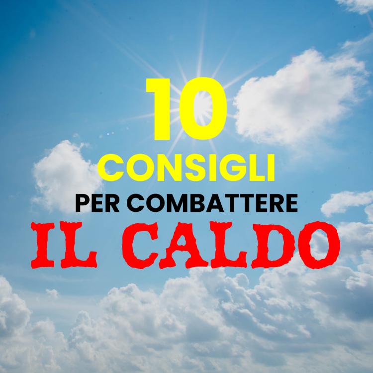 10 CONSIGLI PER COMBATTERE IL CALDO